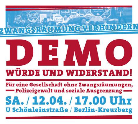 <br /> DEMO: WÜRDE UND WIDERSTAND!<br /> Für eine Gesellschaft ohne Zwangsräumungen, Polizeigewalt und soziale Ausgrenzung<br /> SA. / 12.04. / 17.00 Uhr<br /> U Schönleinstraße / Berlin-Kreuzberg